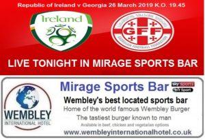 Ireland v Georgia Live Mirage Sports Bar Wembley 26 Mar