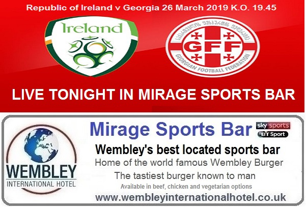 Ireland v Georgia Live Mirage Sports Bar Wembley 26 Mar
